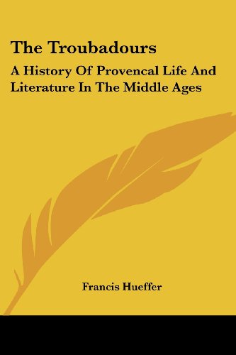 9781432641184: The Troubadours: A History Of Provencal Life And Literature In The Middle Ages