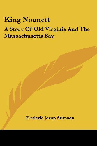 9781432645137: King Noanett: A Story Of Old Virginia And The Massachusetts Bay