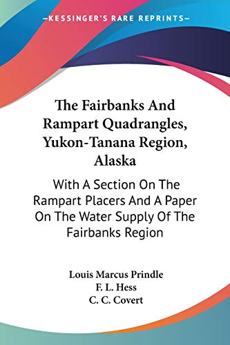 9781432645533: The Fairbanks and Rampart Quadrangles, Yukon-Tanana Region, Alaska: With a Section on the Rampart Placers and a Paper on the Water Supply of the Fairb
