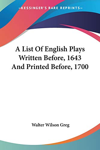 9781432648299: A List Of English Plays Written Before, 1643 And Printed Before, 1700
