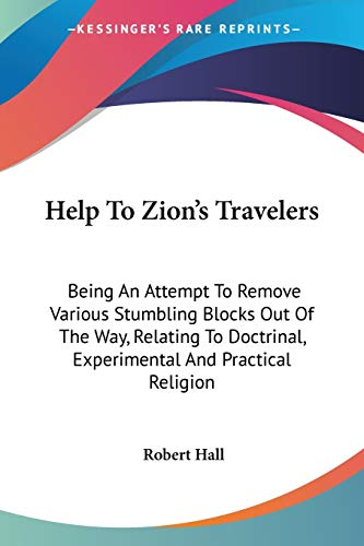 9781432649302: Help To Zion's Travelers: Being An Attempt To Remove Various Stumbling Blocks Out Of The Way, Relating To Doctrinal, Experimental And Practical Religion