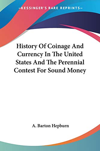 9781432650452: History Of Coinage And Currency In The United States And The Perennial Contest For Sound Money