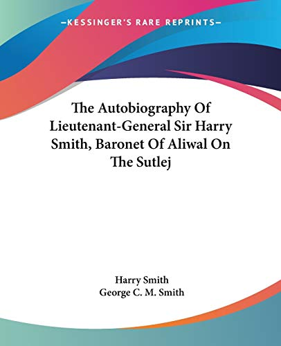 9781432650568: The Autobiography Of Lieutenant-General Sir Harry Smith, Baronet Of Aliwal On The Sutlej