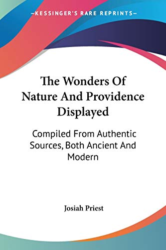 The Wonders Of Nature And Providence Displayed: Compiled From Authentic Sources, Both Ancient And Modern (1432651048) by Josiah Priest