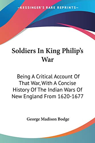 9781432651794: Soldiers In King Philip's War: Being A Critical Account Of That War, With A Concise History Of The Indian Wars Of New England From 1620-1677