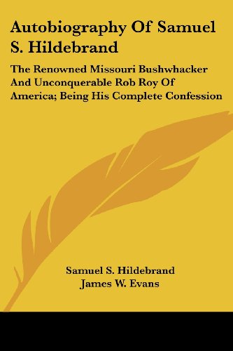 9781432657031: Autobiography Of Samuel S. Hildebrand: The Renowned Missouri Bushwhacker And Unconquerable Rob Roy Of America; Being His Complete Confession