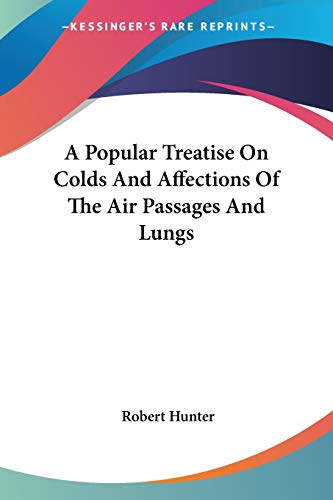 A Popular Treatise On Colds And Affections Of The Air Passages And Lungs (1432657461) by Hunter, Robert