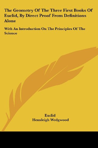 9781432657871: The Geometry of the Three First Books of Euclid, by Direct Proof from Definitions Alone: With an Introduction on the Principles of the Science