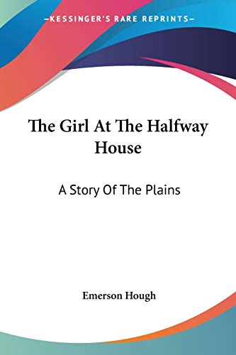 9781432658069: The Girl At The Halfway House: A Story Of The Plains