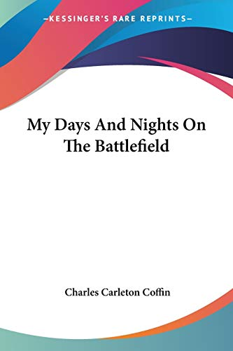 9781432666729: My Days And Nights On The Battlefield