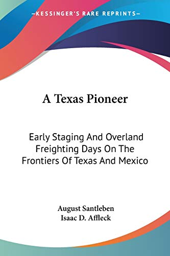 9781432671112: A Texas Pioneer: Early Staging And Overland Freighting Days On The Frontiers Of Texas And Mexico