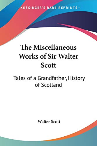 9781432673390: The Miscellaneous Works of Sir Walter Scott: Tales of a Grandfather, History of Scotland