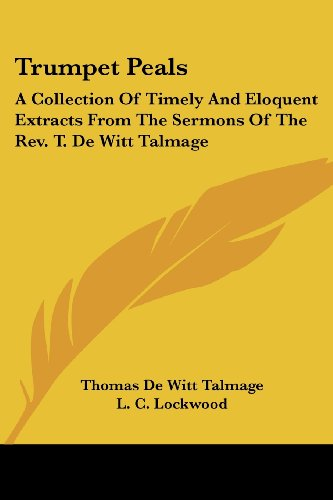 9781432675585: Trumpet Peals: A Collection Of Timely And Eloquent Extracts From The Sermons Of The Rev. T. De Witt Talmage