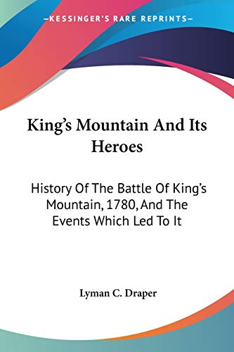 9781432682408: King's Mountain And Its Heroes: History Of The Battle Of King's Mountain, 1780, And The Events Which Led To It