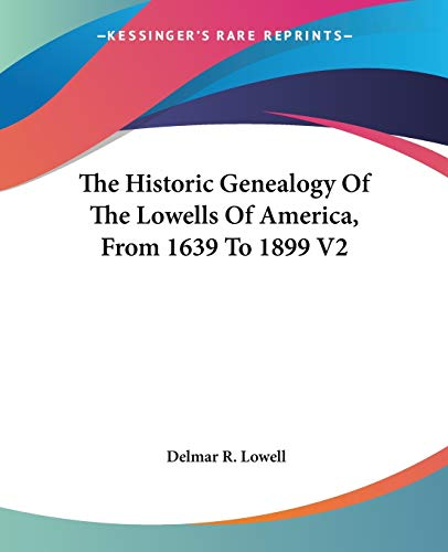 9781432685867: The Historic Genealogy Of The Lowells Of America, From 1639 To 1899 V2