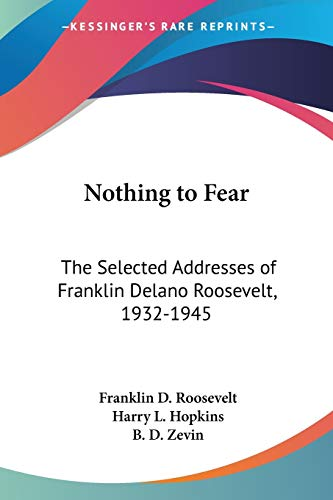 9781432685928: Nothing to Fear: The Selected Addresses of Franklin Delano Roosevelt, 1932-1945