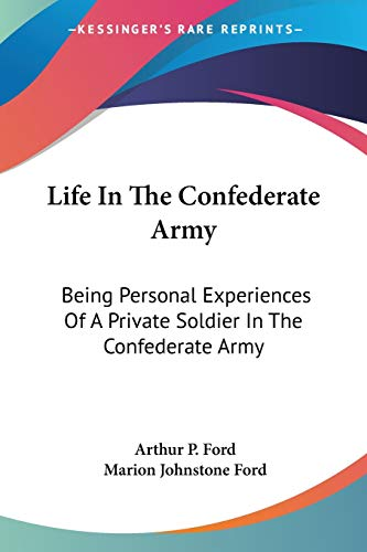 9781432690090: Life In The Confederate Army: Being Personal Experiences Of A Private Soldier In The Confederate Army: And Some Experiences And Sketches Of Southern Life