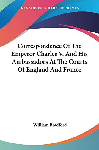 9781432691721: Correspondence Of The Emperor Charles V. And His Ambassadors At The Courts Of England And France