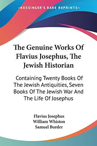 9781432697150: The Genuine Works Of Flavius Josephus, The Jewish Historian: Containing Twenty Books Of The Jewish Antiquities, Seven Books Of The Jewish War And The Life Of Josephus