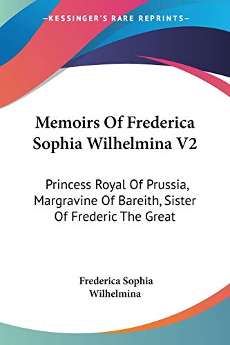 9781432698102: Memoirs Of Frederica Sophia Wilhelmina V2: Princess Royal Of Prussia, Margravine Of Bareith, Sister Of Frederic The Great