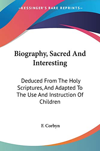 9781432698188: Biography, Sacred And Interesting: Deduced From The Holy Scriptures, And Adapted To The Use And Instruction Of Children