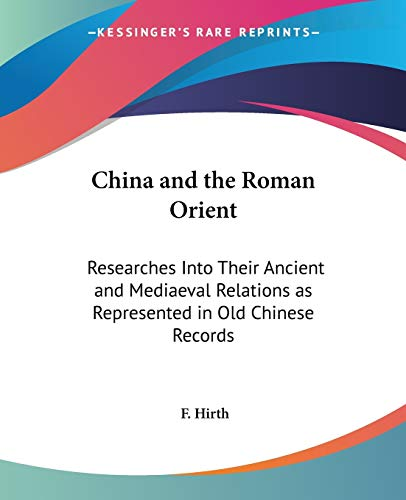 9781432698478: China and the Roman Orient: Researches Into Their Ancient and Mediaeval Relations as Represented in Old Chinese Records