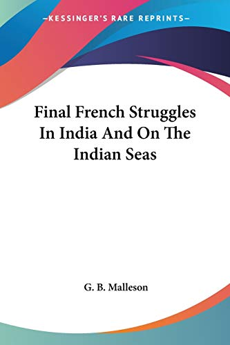 9781432698799: Final French Struggles In India And On The Indian Seas