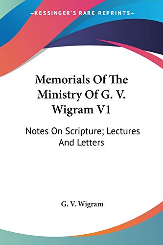 9781432699857: Memorials Of The Ministry Of G. V. Wigram V1: Notes On Scripture; Lectures And Letters
