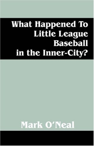 9781432700461: What Happened To Little League Baseball in the Inner City?