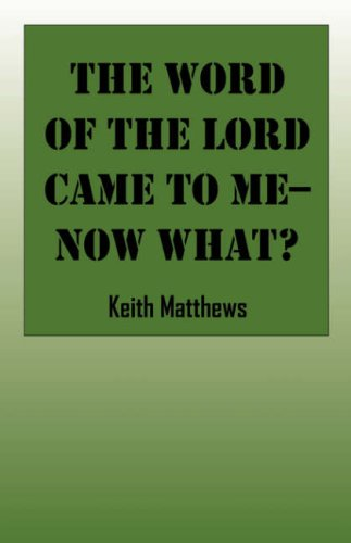 The Word of the Lord Came To Me--Now What? (9781432701512) by Keith Matthews