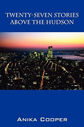 Twenty-Seven Stories Above the Hudson (Paperback): Anika Cooper
