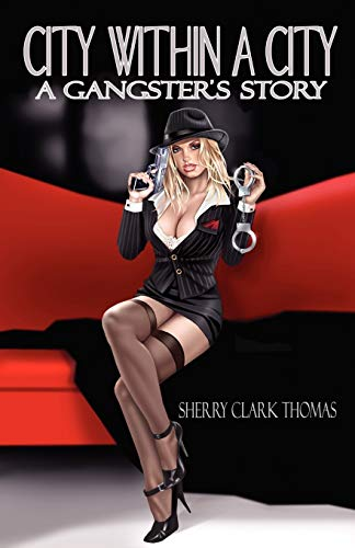 City Within a City: A Gangsters Story: Sherry Clark Thomas