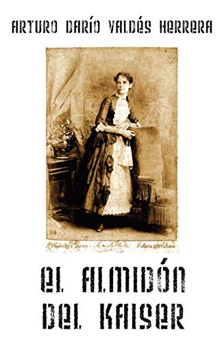 El Almidón del Kaiser (Spanish Edition): Valdés Herrera, Arturo Darío