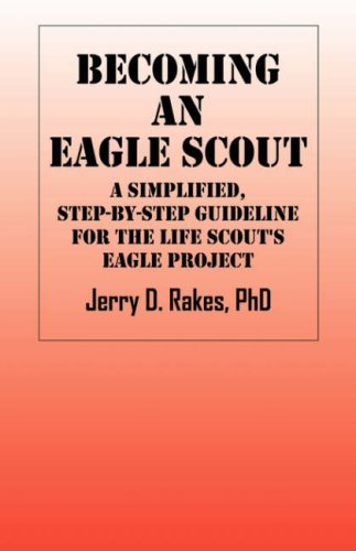 Becoming an Eagle Scout A Simplified, Step by Step Guideline for the Life Scouts Eagle Project: Dr....