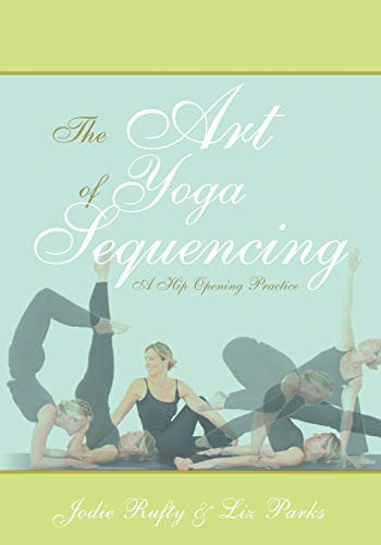 9781432704513: The Art of Yoga Sequencing: A Hip Opening Practice