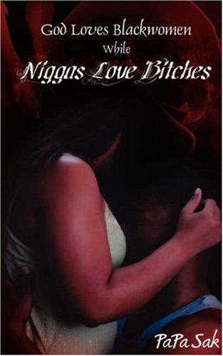 9781432704728: God Loves Blackwomen While Niggas Love Bitches