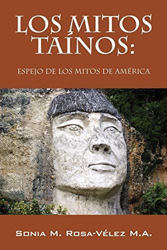 Los Mitos Tainos: Espejo de Los Mitos: Sonia M Rosa-Velez,
