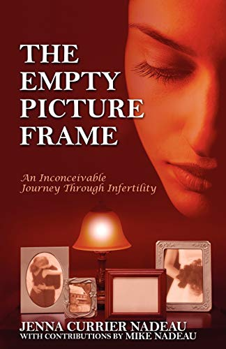 The Empty Picture Frame: An Inconceivable Journey Through Infertility: Nadeau, Jenna Currier