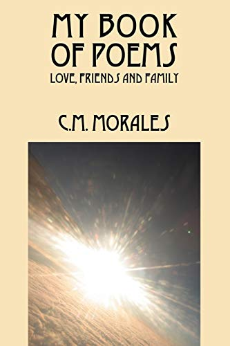 My Book of Poems Love, Friends and Family: C M Morales