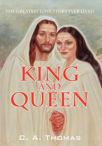 King Queen: The Greatest Love Story Ever Lived: C. A. Thomas