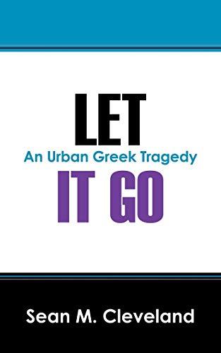 Let It Go: An Urban Greek Tragedy: Sean M. Cleveland