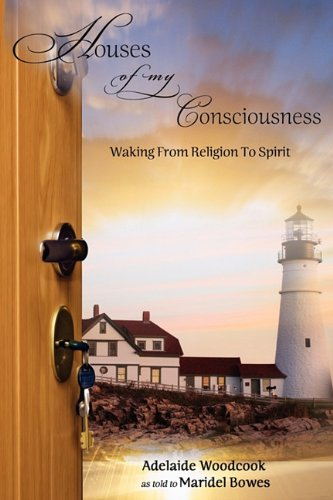 Houses of My Consciousness: Waking From Religion to Spirit: Woodcook, Adelaide