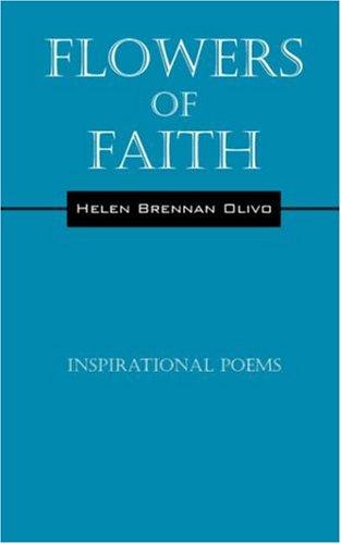 Flowers of Faith Inspirational Poems: Helen Brennan Olivo