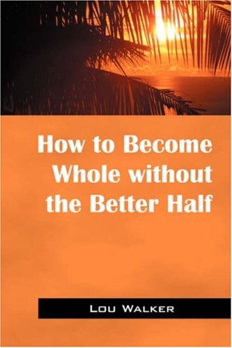 How to Become Whole Without the Better Half: Lou Walker