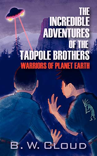 The Incredible Adventures of the Tadpole Brothers: Warriors of Planet Earth: B. W. Cloud