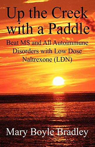 9781432711504: Up the Creek with a Paddle: Beat MS and All Autoimmune Disorders with Low Dose Naltrexone (LDN)