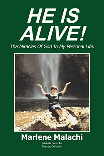 He Is Alive!: The Miracles of God in My Personal Life: Malachi, Marlene