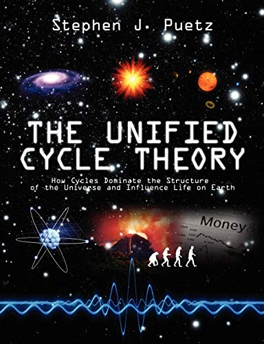 9781432712167: The Unified Cycle Theory: How Cycles Dominate the Structure of the Universe and Influence Life on Earth