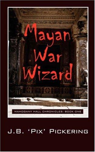 Mayan War Wizard: Mahogany Hall Chronicles: Pickering, J. B. 'Pix'