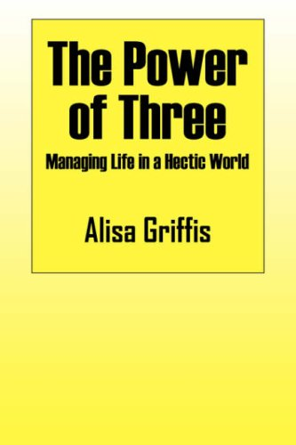 The Power of Three: Managing Life in a Hectic World: Alisa Griffis PhD